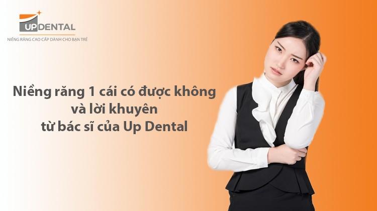 Niềng răng 1 cái có được không và lời khuyên từ bác sĩ của Up Dental