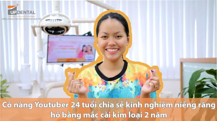 Cô nàng Youtuber 24 tuổi chia sẻ kinh nghiệm niềng răng hô bằng mắc cài kim loại 2 năm