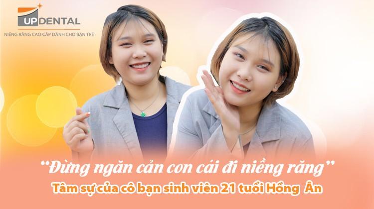 """""""Đừng ngăn cản con cái đi niềng răng""""- Tâm sự của cô bạn sinh viên 21 tuổi Hồng Ân"""