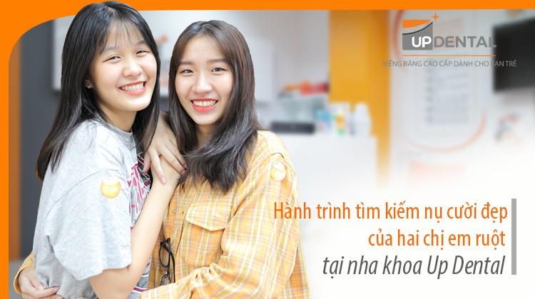 Hành trình tìm kiếm nụ cười đẹp của hai chị em ruột tại nha khoa Up Dental