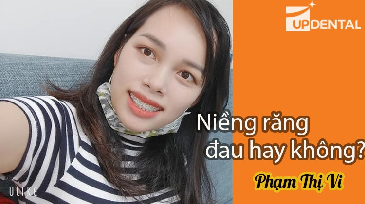 Niềng răng đau hay không đau? - Nhật ký niềng răng của Phạm Thị Vi